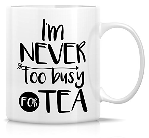 Retreez Funny Mug - I'm Never Too Busy for Tea 11 Oz Ceramic Coffee Mugs - Funny, Sarcasm, Sarcastic, Motivational, Inspirational birthday gifts for friends, coworkers, siblings, dad or mom