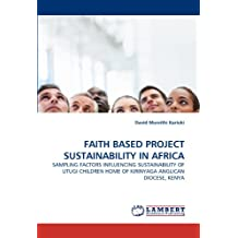 FAITH BASED PROJECT SUSTAINABILITY IN AFRICA: SAMPLING FACTORS INFLUENCING SUSTAINABILITY OF UTUGI CHILDREN HOME OF KIRINYAGA ANGLICAN DIOCESE, KENYA