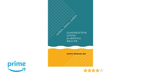 Water, Snow, Water: Constructive Living For Mental Health: David K.  Reynolds: 9780824836955: Amazon.com: Books