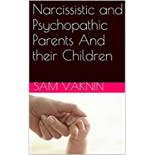 Narcissistic and Psychopathic Parents  And their Children