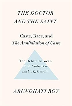 The Doctor and the Saint: Caste, Race, and Annihilation of Caste, the Debate Between B.R. Ambedkar and M.K. Gandhi