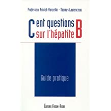Cent Questions Sur l'Hepatite B: Guide Pratique