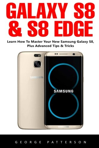 Price comparison product image Galaxy S8 & S8 Edge: The Complete Beginners Guide - Learn Everything You Need To Know About Your Samsung Galaxy S8