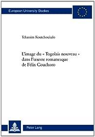 L'image du 'Togolais nouveau' dans l'oeuvre romanesque de Félix Couchoro par Koutchoukalo Tchassim