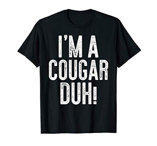I'm A Cougar Duh! T-Shirt Costume Gift Shirt]()