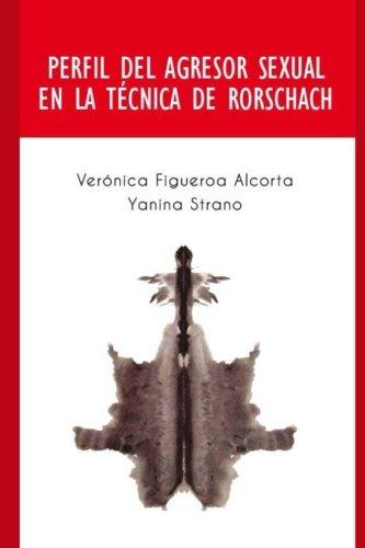 Perfil del Agresor Sexual en la Tecnica de Rorschach: Perfil de las personas que cometen el delito de abuso sexual. (Spanish Edition) [Veronica Figueroa y Alcorta - Yanina Strano] (Tapa Blanda)