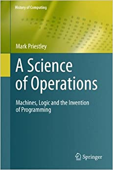 A Science of Operations: Machines, Logic and the Invention of Programming (History of Computing)