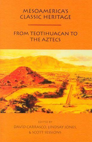 Mesoamerica's Classic Heritage: Teotihuacán to the Aztecs