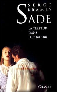 Sade, la terreur dans le boudoir par Serge Bramly