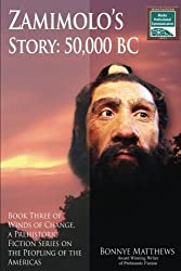 Zamimolo's Story, 50,000 BC: Book Three of Winds of Change, a Prehistoric Fiction Series on the Peopling of the Americas
