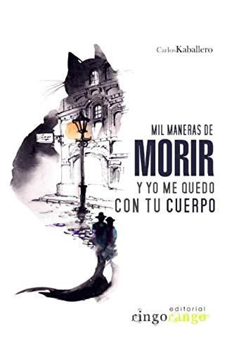 Mil maneras de morir y yo me quedo con tu cuerpo (Spanish Edition) by Carlos Kaballero.pdf