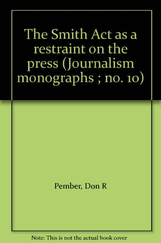 The Smith Act as a restraint on the press (Journalism monographs ; no. 10)