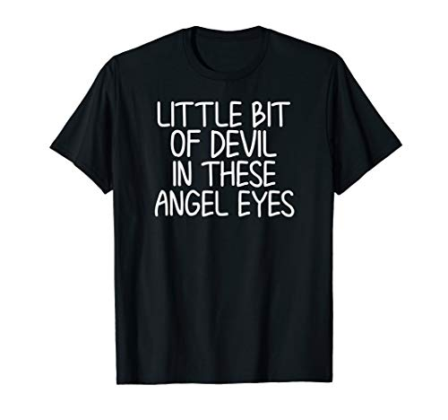 Funny, Little Bit Of Devil In These Angel Eyes T-shirt.