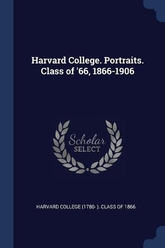 Harvard College. Portraits. Class of '66, 1866-1906 pdf
