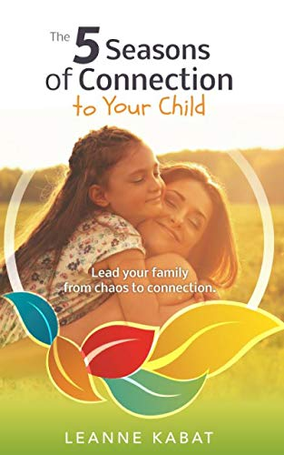 Pdf Parenting The 5 Seasons of Connection to Your Child: Lead Your Family from Chaos to Connection