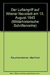 Der Luftangriff auf Wiener Neustadt am 13. August 1943 (Militarhistorische Schriftenreihe) (German Edition)