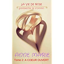 ANNE-MARIE: Tome 2: A COEUR OUVERT (French Edition)