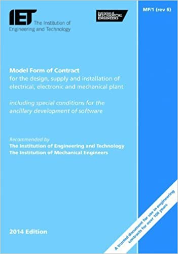Model Form of Contract for the Design, Supply and Installation of Electrical, Electronic and Mechanical Plant: MF/1 by The Institution of Engineering and Technology (2014-06-23)