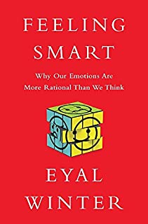 Book Cover: Feeling Smart: Why Our Emotions Are More Rational Than We Think