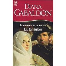CHARDON ET LE TARTAN T03 : LE TALISMAN: Written by DIANA GABALDON, 2002 Edition, Publisher: J'AI LU (¶DITIONS) [Mass Market Paperback]