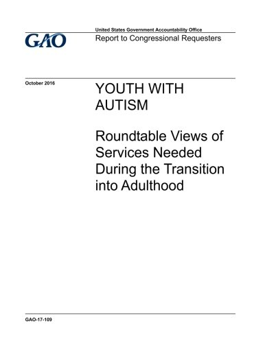 Download Youth with autism, roundtable views of services needed during the transition into adulthood : report to congressional requesters. pdf