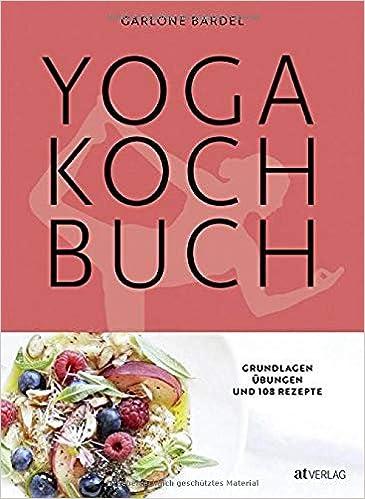Yoga Kochbuch: Grundlagen, Übungen und 108 Rezepte: Amazon ...