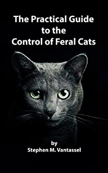 The Practical Guide to the Control of Feral Cats by [Vantassel, Stephen]
