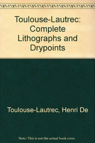 (Toulouse-Lautrec: Complete Lithographs and Drypoints)
