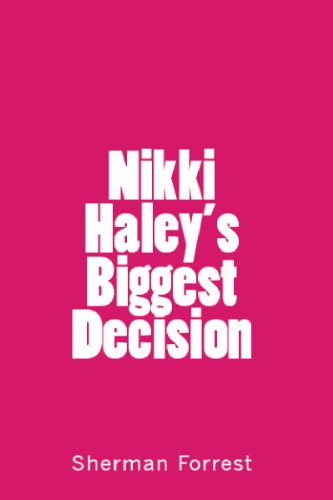 Nikki Haley's Biggest Decision