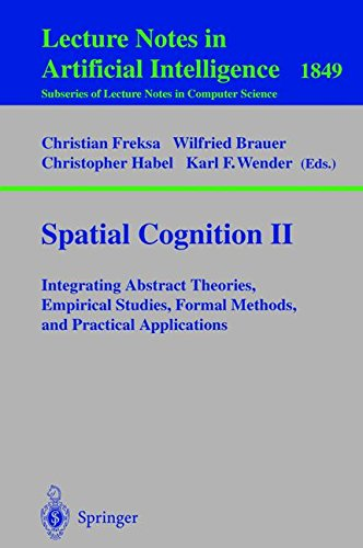 Spatial Cognition II: Integrating Abstract Theories, Empirical Studies, Formal Methods, and Practical Applications (Lecture Notes in Computer Science) (v. 2)