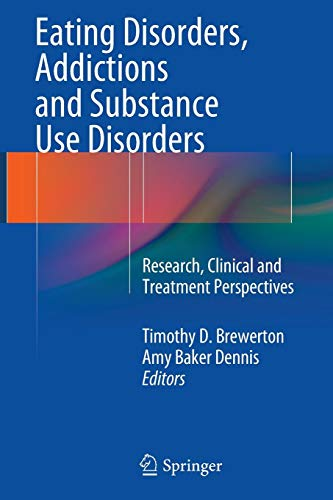 Eating Disorders, Addictions and Substance Use Disorders: Research, Clinical and Treatment Perspectives (Dennis Baker)