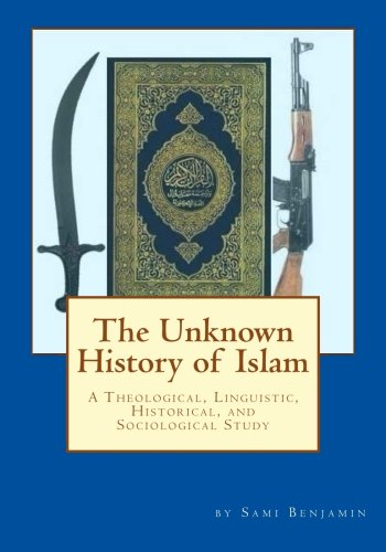 The Unfamiliar History of Islam: A Theological, Linguistic, Historical, and Sociological Study