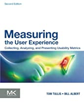 Measuring the User Experience, Second Edition: Collecting, Analyzing, and Presenting Usability Metrics (Interactive Technologies)