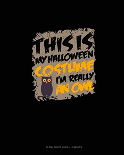 This Is My Halloween Costume I'm Really an Owl: Blank Sheet Music - 12 -