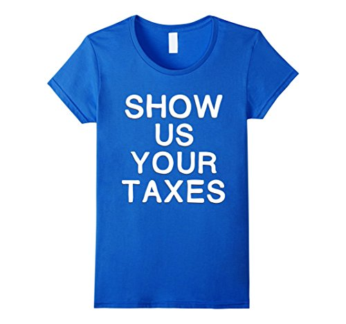 Women's SHOW US YOUR TAXES DONALD TRUMP Tax Day April 15 Tshirt Large Royal Blue