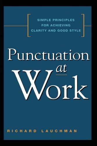 Punctuation at Work: Simple Principles for Achieving Clarity and Good Style
