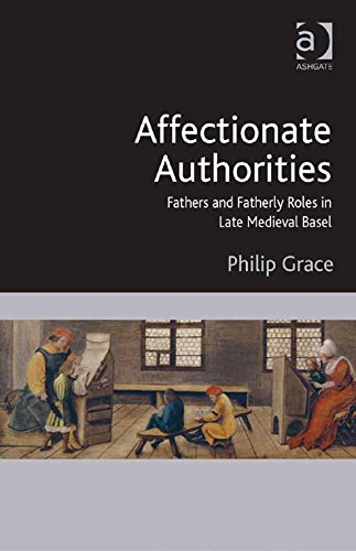 Download Affectionate Authorities: Fathers and Fatherly Roles in Late Medieval Basel Pdf