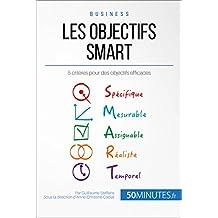 Les objectifs SMART: 5 critères pour des objectifs efficaces (Gestion & Marketing t. 25) (French Edition)