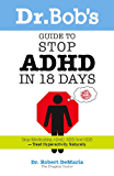 Dr. Bob's Guide to Stop ADHD in 18 Days (English Edition)