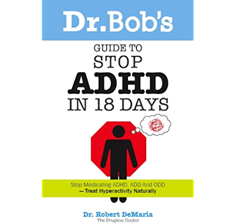 Amazon Com Dr Bob S Guide To Stop Adhd In 18 Days Ebook Demaria Dr Robert Kindle Store