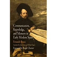Communication, Knowledge, and Memory in Early Modern Spain (Material Texts) by Fernando Bouza (2004-05-17)