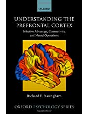 Understanding the Prefrontal Cortex: Selective Advantage, Connectivity, and Neural Operations: 53
