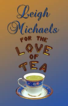 For the Love of Tea by [Michaels, Leigh]