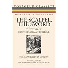 The Scalpel, the Sword: The Story of Doctor Norman Bethune (Voyageur Classics)