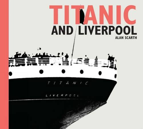 Titanic and Liverpool (National Museums Liverpool) por Alan Scarth