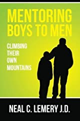 Mentoring Boys to Men:: Climbing Their Own Mountains by Neal C. Lemery J.D. (2015-01-06)