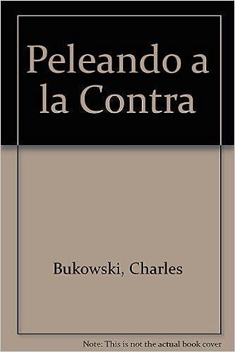 Amazonfr Peleando A La Contra Charles Bukowski Livres