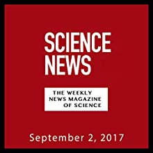Science News, September 02, 2017 Periodical by  Society for Science & the Public Narrated by Mark Moran