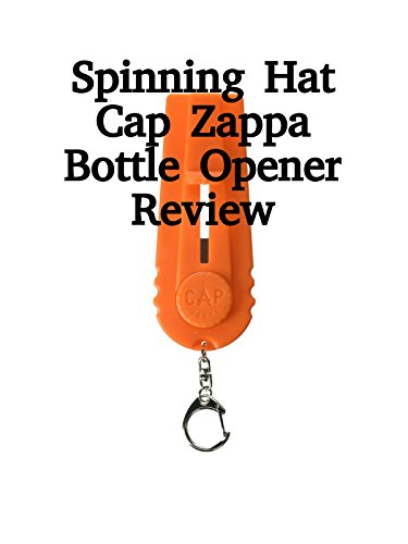 Review: Spinning Hat Cap Zappa Bottle Opener Review