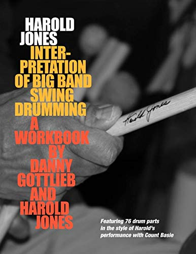 Harold Jones Interpretation of Big Band Swing Drumming: Featuring 76 Drum Parts in the Style of Harold's Performance with Count Basie (The Big Book Of Swing)